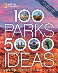 100 Parks, 5,000 Ideas: Where to Go, When to Go, What to See, What to Do