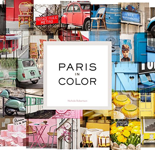 Paris in Color: (Coffee Table Books About Paris, Travel Books)