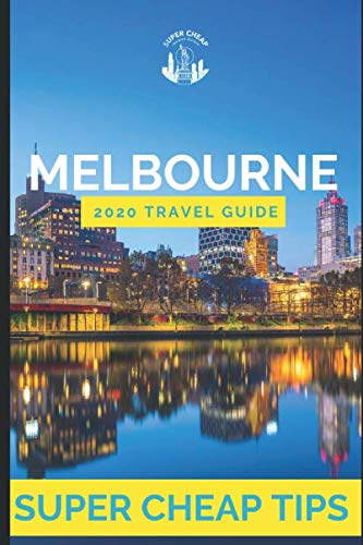 Super Cheap Melbourne – Travel Guide 2020: How to Enjoy a $1,000 trip to Melbourne for $150