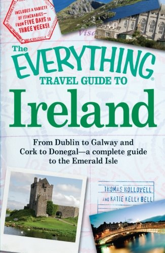 The Everything Travel Guide to Ireland: From Dublin to Galway and Cork to Donegal – a complete guide to the Emerald Isle