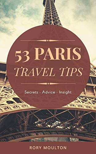 53 Paris Travel Tips: Secrets, Advice & Insight for a Perfect Paris Vacation