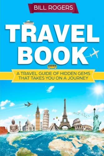 Travel Book:: A Travel Book of Hidden Gems That Takes You on a Journey You Will Never Forget World Explorer