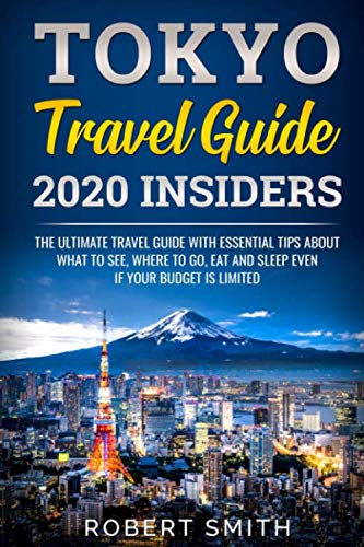Tokyo Travel Guide 2020 Insiders: The Ultimate Travel Guide With Essential Tips About What To See, Where To Go, Eat And Sleep Even If Your Budget Is … Travel Guide ) (japan travel guide Book)